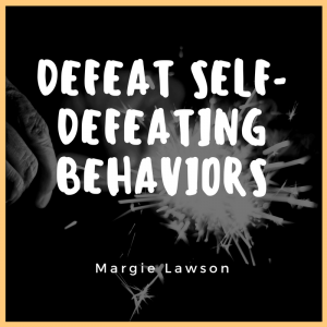 Defeat Self-Defeating Behaviors