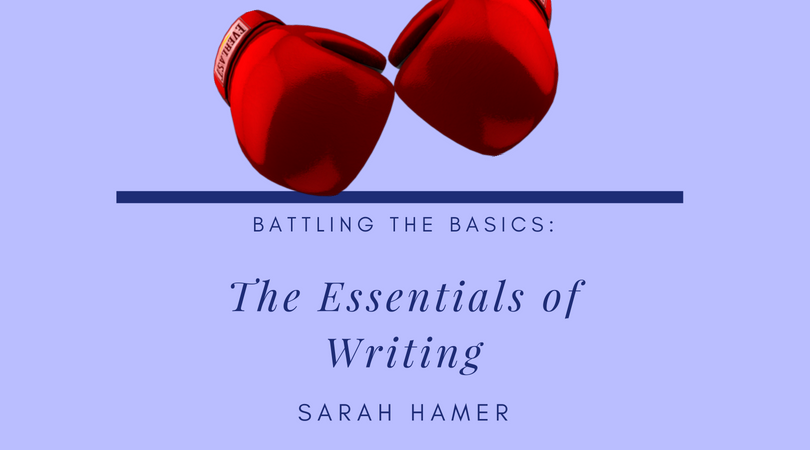 Battling the Basics - The Essentials of Writing