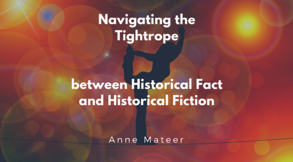 Navigating the Tightrope between Historical Fact and Historical Fiction