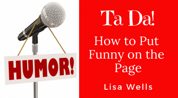Ta Da! How to put Funny on the Page, Lisa Wells, Humor sign on a microphone