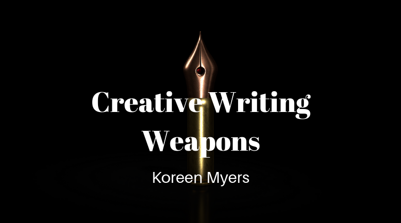 Creative Writing Weapons with Koreen Myers