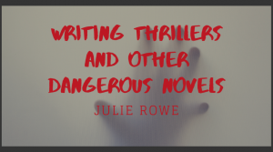Writing Thrillers and other Dangerous Novels with Julie Rowe