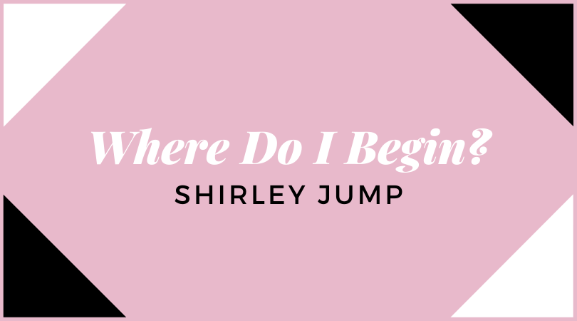 Where do I begin with Shirley Jump