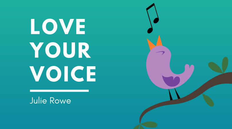 Love your Voice - Julie Rowe