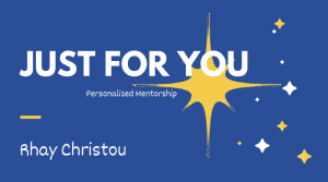 Just for You - Personalized Mentorship with Rhay Christou
