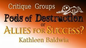Critique Groups: Pods of Destruction or Allies for Success with Kathleen Baldwin