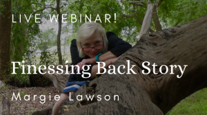 Live Webinar - Finessing Back Story - with Margie Lawson
