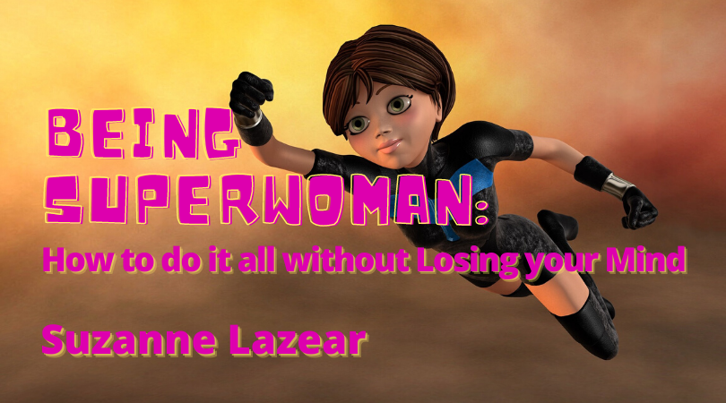 Being Superwoman: How to do it all without losing your mind with Suzanne Lazear background is super hero flying