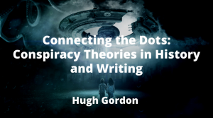 Connecting the Dots: Conspiracy Theories in History and Writing with Hugh Gordon