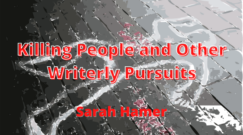 Killing People and Other Writerly Pursuits with Sarah Hamer - background is a chalk outline of a body on concrete