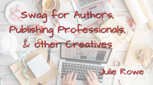 Swag for Authors, publishing professionals and other creatives with Julie Rowe - background is computer and art supplies
