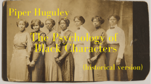 The Psychology of Black Characters (historical version) with Piper Huguley - background is Victorian photo of 7 beautiful black women