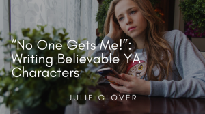 """No One Gets Me!"": Writing Believable YA Characters"