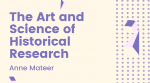 The Art and Science of Historical Research with Anne Mateer