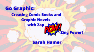 Go Graphic: Creating Comic Books and Graphic Novels with Zap Pow Zing Power!