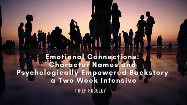 Emotional Connections: Character Names and Psychologically Empowered Backstory - a Two Week Intensive with Piper Huguley
