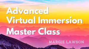 Advanced Virtual Immersion Master Class with Margie Lawson
