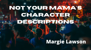 Not Your Mama's Character Descriptions with Margie Lawson