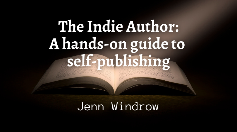 The Indie Author: A hands-on guide to self-publishing with Jenn Windrow
