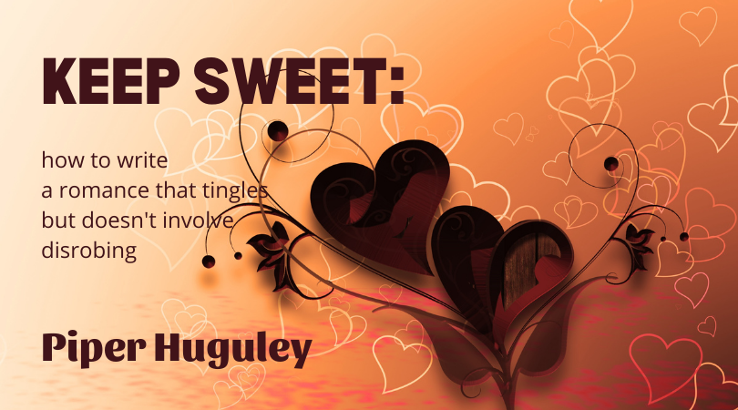 Keep Sweet: how to write a romance that tingles but doesn't involve disrobing with Piper Huguley
