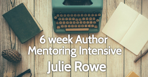 6 week Author Mentoring Intensive with Julie Rowe