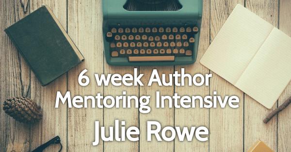 6 week Author Mentoring Intensive with Julie Rowe