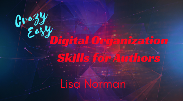 Crazy Easy Digital Organization Skills for Authors with Lisa Norman