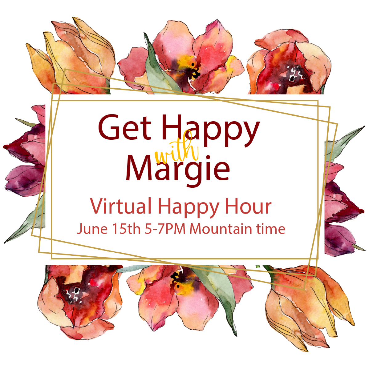 June 15th 5-7pm Mountain Time Get Happy With Margie