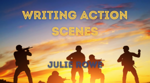 Writing Action Scenes with Julie Rowe