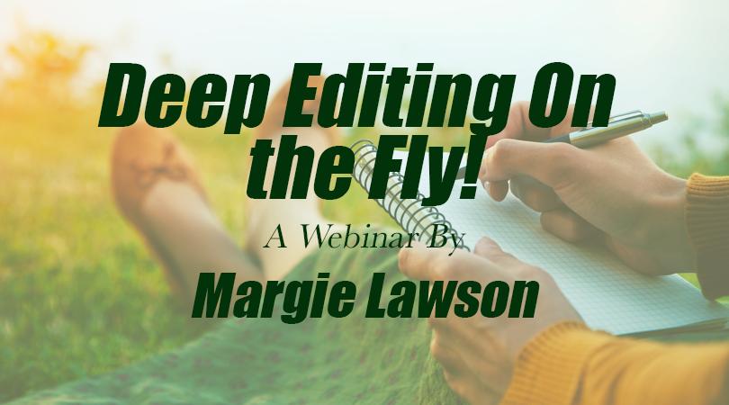 Deep Editing on the Fly! - a webinar by Margie Lawson