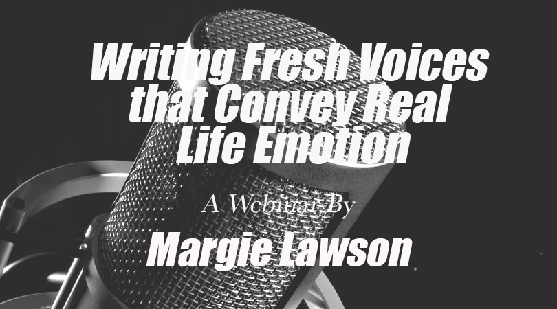Writing Fresh Voices that Convey Real Life Emotion - a webinar by Margie Lawson