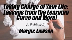 Taking Charge of Your Life: Lessons from the Learning Curve and More! - a webinar by Margie Lawson
