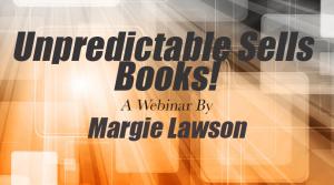 Unpredictable Sells Books! A webinar by Margie Lawson