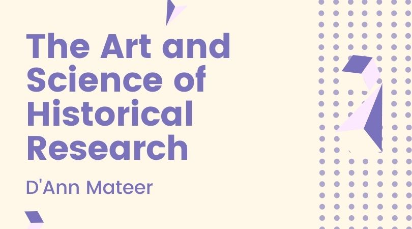 The Art and Science of Historical Research with D'Ann Mateer