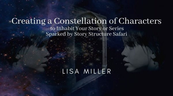 Creating a Constellation of Characters to Inhabit Your Story or Series Sparked by Story Structure Safari