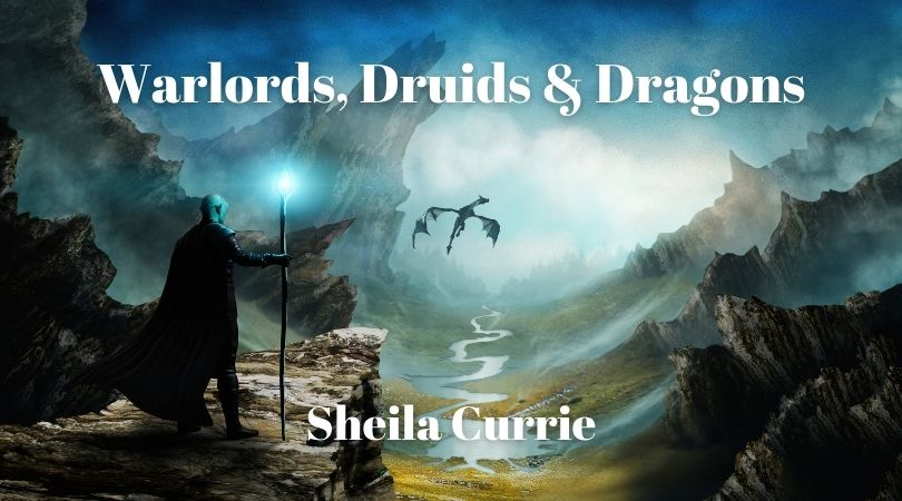 Warlords, Druids & Dragons with Sheila Currie